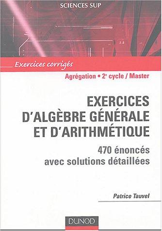 Exercices d'algèbre générale et d'arithmétique pour l'Agrégation : 470 exercices corrigés