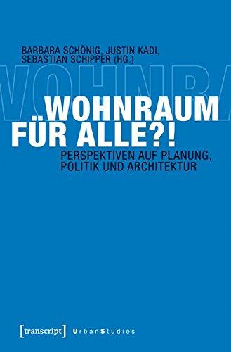 Wohnraum für alle?!: Perspektiven auf Planung, Politik und Architektur (Urban Studies)