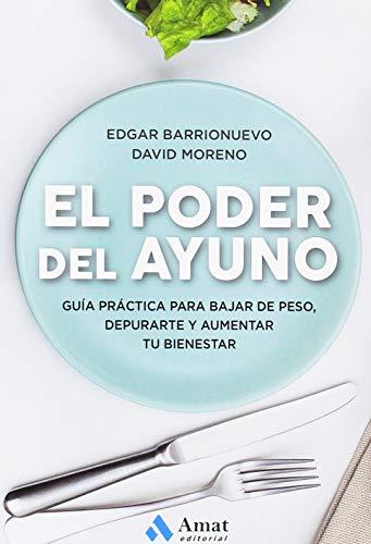 El poder del ayuno: Guía práctica para bajar de peso, depurarte y aumentar tu bienestar por Edgar Barrionuevo Burgos