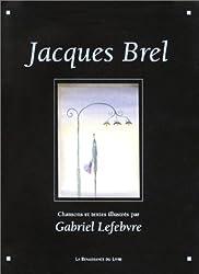 Jacques Brel : chansons, poèmes, textes illustrés