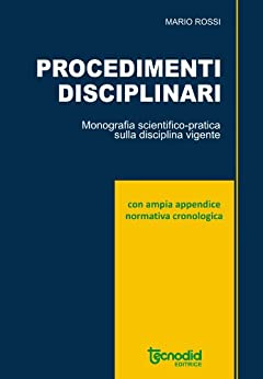 Procedimenti disciplinari: Monografia scientifico-pratica sulla disciplina vigente di [Rossi, Mario]