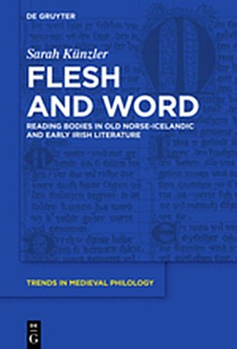 Flesh and Word: Reading Bodies in Old Norse-Icelandic and Early Irish Literature (Trends in Medieval Philology, Band 31)