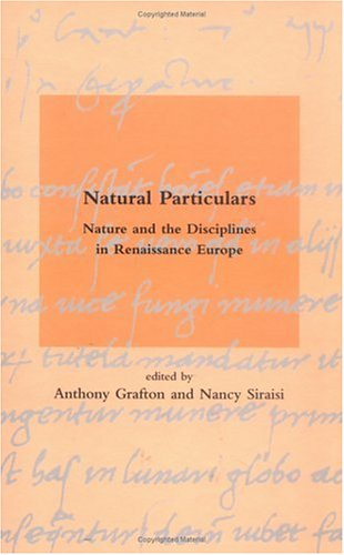 Natural Particulars: Nature and the Disciplines in Renaissance Europe (Dibner Institute Studies in...