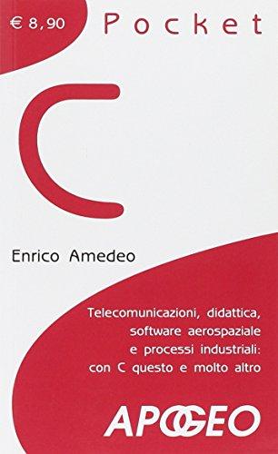 C pocket. Telecomunicazioni, didattica, software aerospaziale e processi industriali: con C questo e molto altro