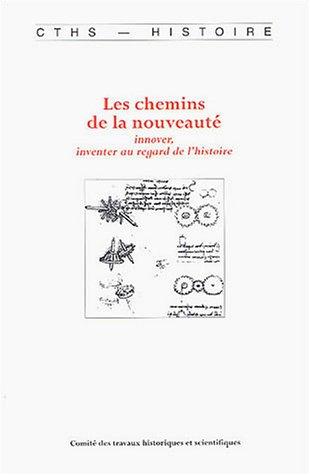 Les chemins de la nouveauté : innover, inventer au regard de l'histoire par Liliane Hilaire-Pérez, Anne-Françoise Garçon, Collectif