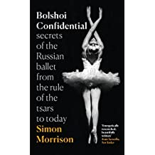 Bolshoi Confidential: Secrets of the Russian Ballet from the Rule of the Tsars to Today (Tpb Om) by Simon Morrison (2016-10-11)