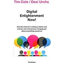 Digital Enlightenment Now!: How the Internet is making us better and smarter and in the process changing just about everything around us!