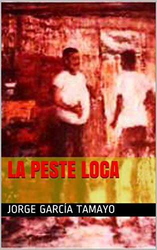 La Peste Loca (Spanish Edition)