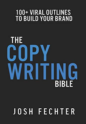 The Copywriting Bible: 100+ Viral Outlines to Build Your Brand por Josh Fechter