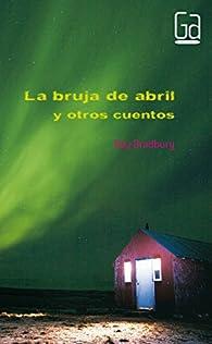 La bruja de abril y otros cuentos par Ray Bradbury
