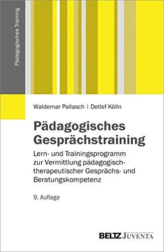 Pädagogisches Gesprächstraining: Lern- und Trainingsprogramm zur Vermittlung pädagogisch-therapeutischer Gesprächs- und Beratungskompetenz (Pädagogisches Training)