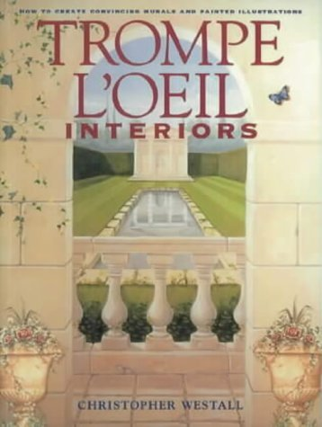 Trompe l'Oeil Interiors: How to Create Convincing Murals and Painted