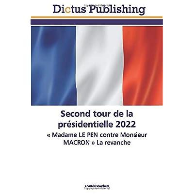 Second tour de la présidentielle 2022: « Madame LE PEN contre Monsieur MACRON » La revanche