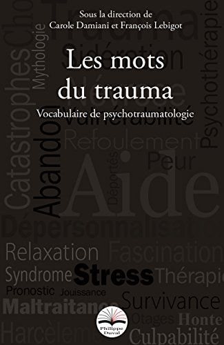 Les mots du trauma: Vocabulaire de psychotraumatologie. Réimpression de la 1ère édition.