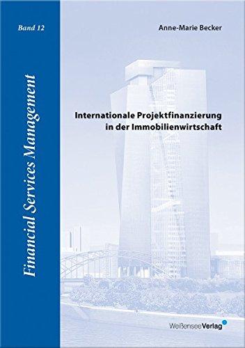 Internationale Projektfinanzierung in der Immobilienwirtschaft (Financial Services Management)