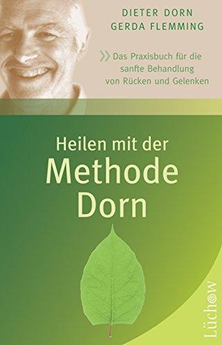 Heilen mit der Methode Dorn: Das Praxisbuch für die sanfte Behandlung von Rücken und Gelenken