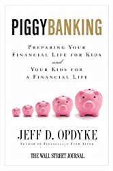 Piggybanking: Preparing Your Financial Life for Kids and Your Kids for a Financial Life