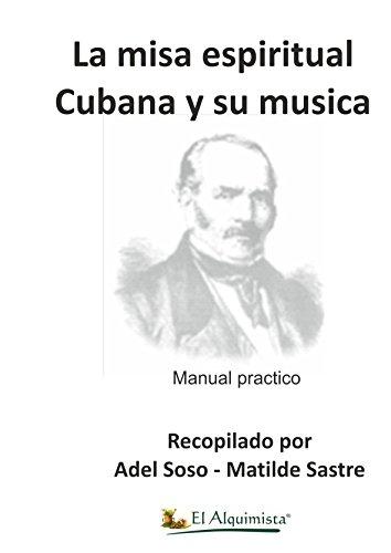 La Misa Espiritual Cubana y su música (mejora tu vida nº 2) por Adel Soso Sastre