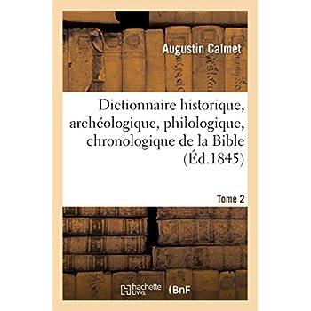 Dictionnaire historique, archéologique, philologique, chronologique. T. 2: , géographique et littéral de la Bible