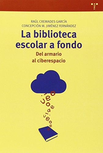 La Biblioteca Escolar A Fondo. Del Armario Al Ciberespacio (Biblioteconomía y Administración cultural) por Raúl Cremades García