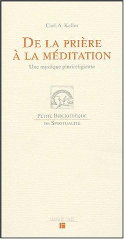 De la prière à la méditation : Une mystique plurireligieuse par Carl-A Keller
