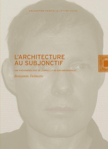 L'architecture au subjonctif : Une phénoménologie de l'espace et de son aménagement