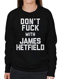 Coto7 Dont Fuck with James Hetfield Womens Sweatshirt