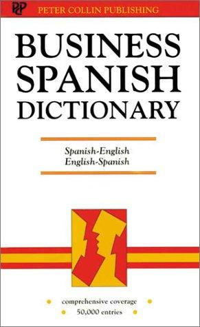 Business Spanish Dictionary: Spanish-English, English-Spanish, Espaanol-Inglaes, Inglaes-Espaanol por P. H. Collin