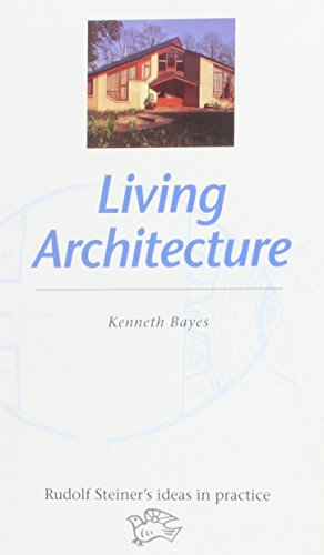 Living Architecture (Rudolf Steiner's Ideas in Practice)