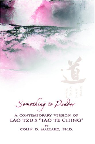 Something To Ponder: A Contemporary Version Of Lao Tzu's