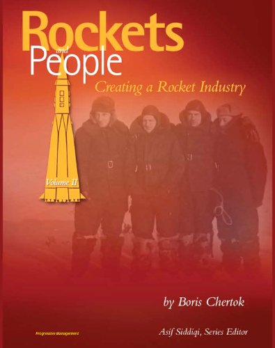 Rockets and People, Volume II: Creating a Rocket Industry - Memoirs of Russian Space Pioneer Boris Chertok, Sputnik, Moon, Mars, Launch Pad Disasters, ICBMs (NASA SP-2005-4110) (English Edition)