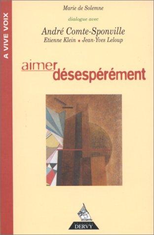 AIMER DESESPEREMENT. : Dialogue avec Andr Comte-Sponville