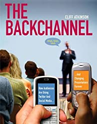 [(The Backchannel : How Audiences are Using Twitter and Social Media and Changing Presentations Forever)] [By (author) Cliff Atkinson] published on (November, 2009)
