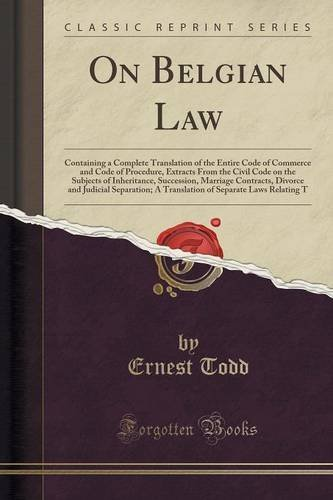 On Belgian Law: Containing a Complete Translation of the Entire Code of Commerce and Code of Procedure, Extracts From the Civil Code on the Subjects ... Separation; A Translation of Separate by Ernest Todd (2015-09-27) par Ernest Todd