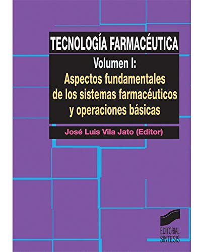 Tecnología farmacéutica: Aspectos fundamentales de los sistemas farmacéuticos y operaciones básicas: Vol.1 (Síntesis farmacia) por José Luis Vila Jato