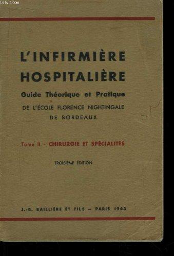 L'infirmière hospitalière. guide théorique et pratique de l'ecole florence nightingale de bordeaux. tome ii : chirurgie, maternité, spécialités.