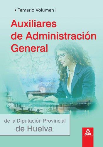Auxiliares De Administración General De La Diputación Provincial De Huelva. Temario Volumen I.