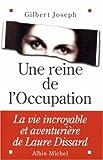 Une reine de l'Occupation - La vie incroyable et aventurière de Laure Dissard