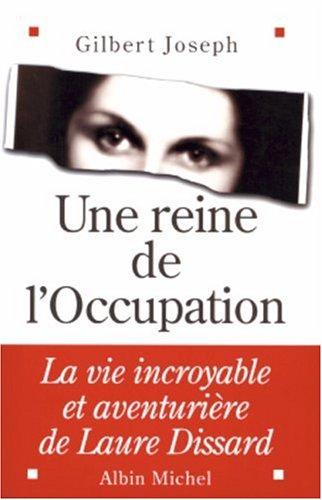 Une reine de l'Occupation : La vie incroyable et aventurire de Laure Dissard