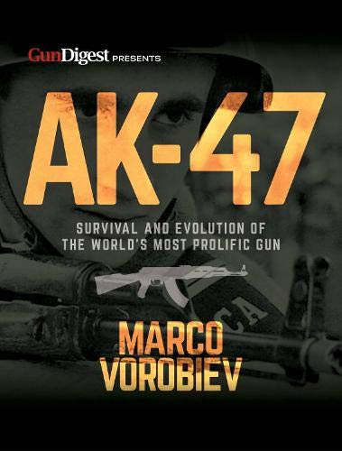 AK-47 - Survival and Evolution of the World's Most Prolific Gun (Target 47 Ak)
