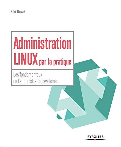 Administration Linux par la pratique : Tome 1, L'administration système