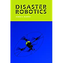 Disaster Robotics (Intelligent Robotics and Autonomous Agents)
