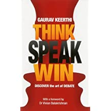 Think Speak Win: Discover the Art of Debate