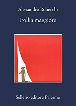 Follia maggiore (Le avventure di Carlo Monterossi) di [Robecchi, Alessandro]