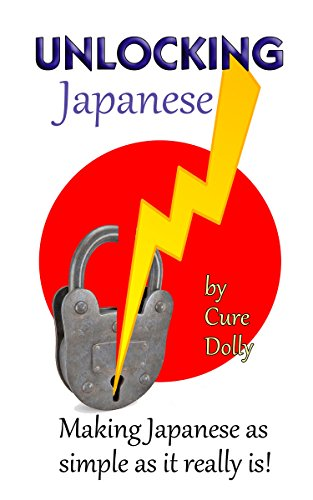 Unlocking Japanese: Making Japanese as simple as it really is (English Edition)