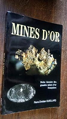 Mines d'or : Petite histoire des grandes mines d'or françaises de Pierre-Christian Guiollard