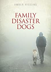 Family Disaster Dogs by Amber Higgins (2015-12-08)