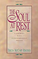 Soul at Rest: A Journey into Contemplative Prayer: a Journey into Contemplative Prayer