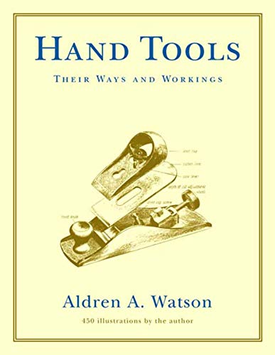 Hand Tools: Their Ways and Workings por Aldren A. Watson