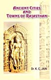 Ancient Cities & Towns of Rajasthan [Hardcover] [Jan 01, 2016] Dr. K.C. Jain
